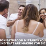 COMMON BATHROOM MISTAKES YOU ARE MAKING THAT ARE MAKING YOU SICK!